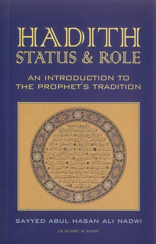 Hadith - Status & Role: An Introduction To The Prophet's Tradition