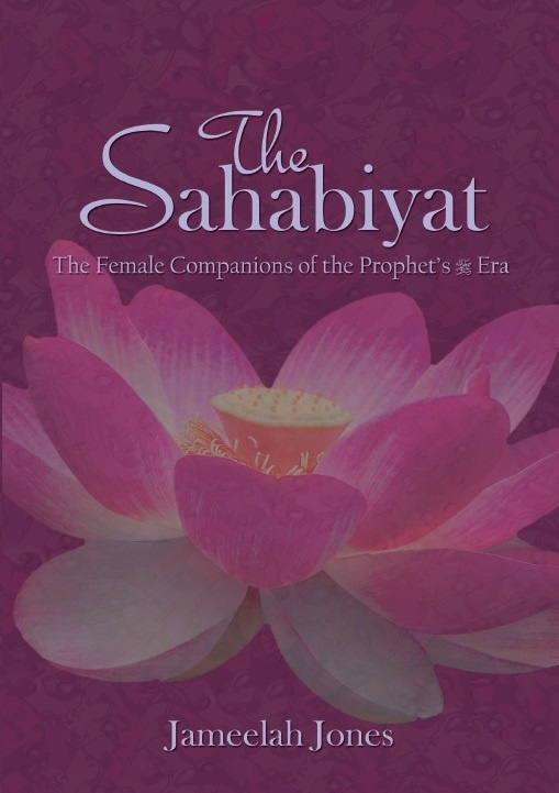 The Sahabiyat The Female Companions of the Prophet's (SAAS) Era