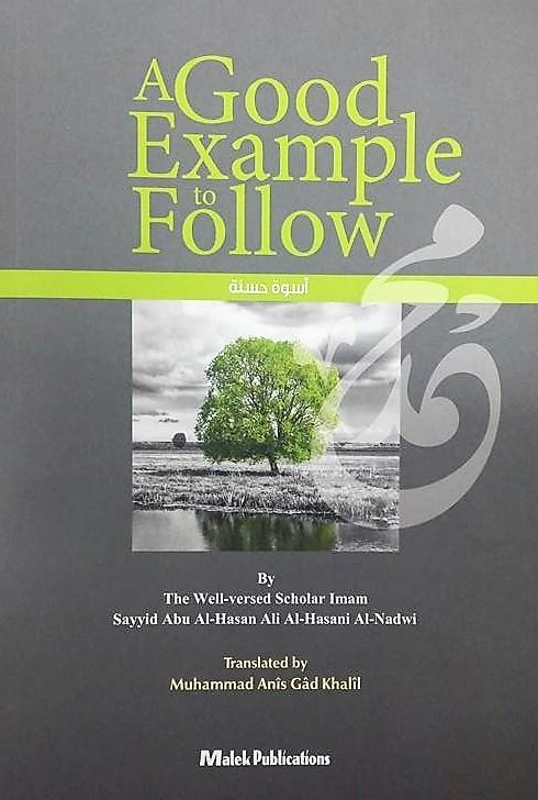 A Good Example to Follow - Sayyid Abu al Hassan Al Nadwi (PB)
