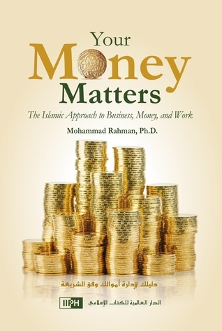 Your Money Matters The Islamic Approach to Business, Money And Work