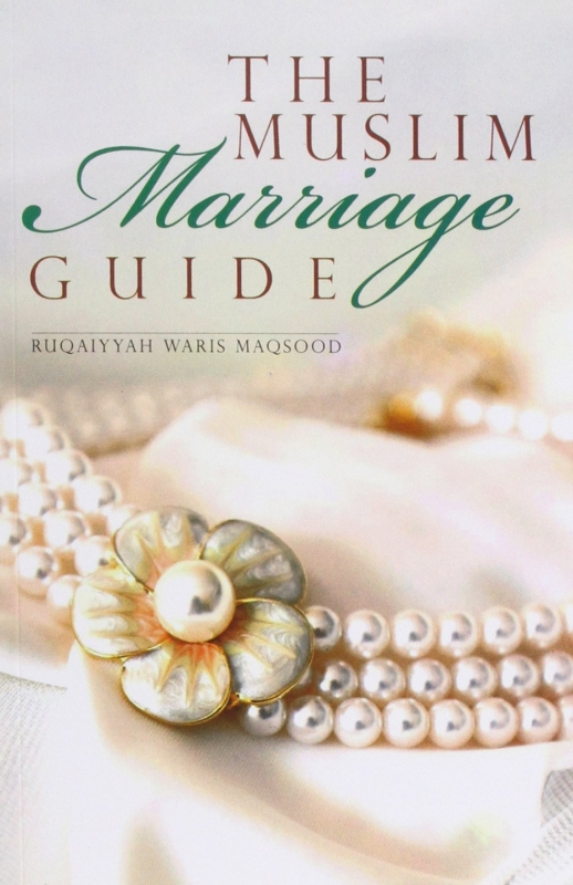 The Muslim Marriage Guide - Ruqaiyyah Waris Maqsood (PB)