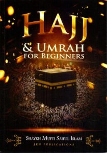 Hajj & Umrah for Beginners - Shaykh Mufti Saiful Islam (PB)