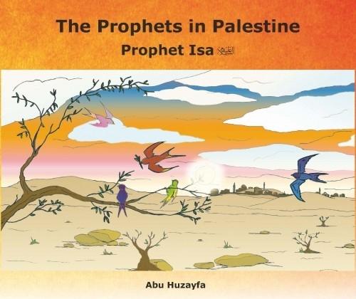 The Prophets in Palestine: Prophet Isa