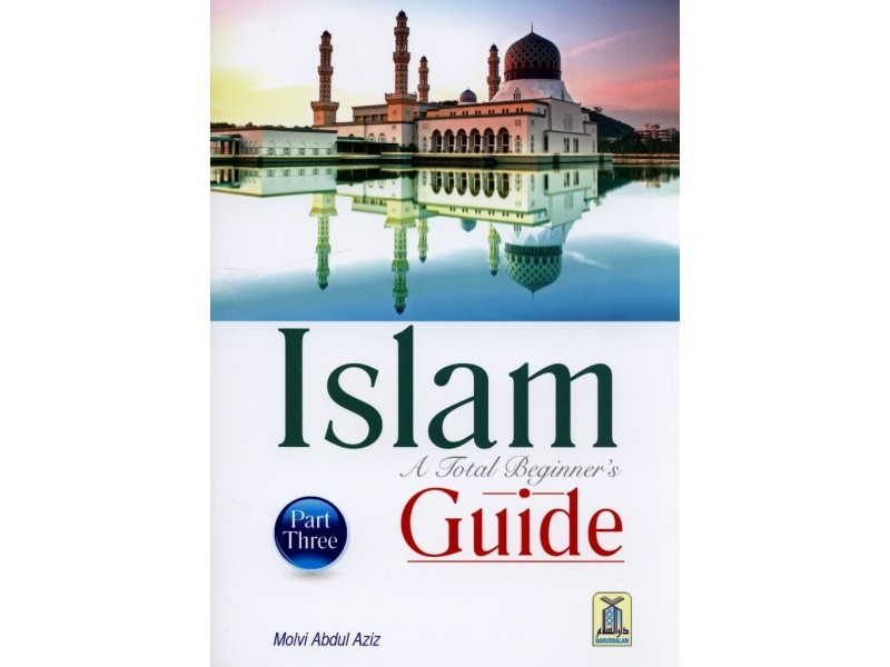 Islam a Total Beginners Guide Part 3 - Darussalam (PB)