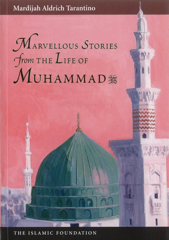 Marvellous Stories from the Life of Muhammad (peace be upon him)