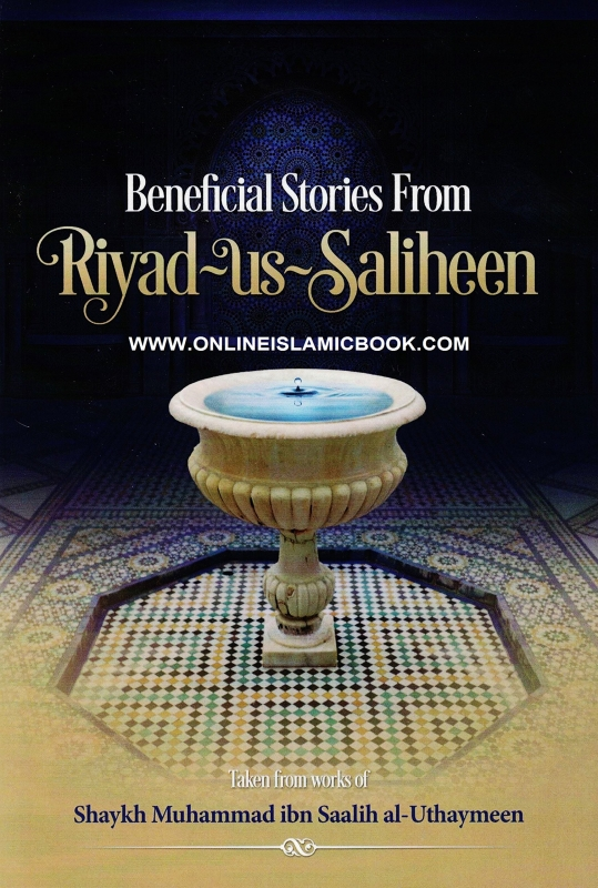Beneficial Stories From Riyad us Saliheen (taken from the works of) - Shaykh Muhammad al-Uthaymeen