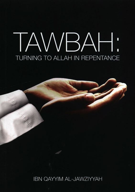 Tawbah:Turning To Allah In Repentance - Ibn Qayyim al Jawziyyah (PB)