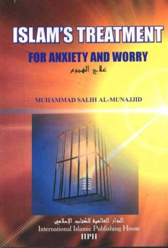Islam's Treatment For Anxiety And Worry