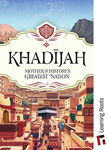 Khadijah - Mother of History's Greatest Nation