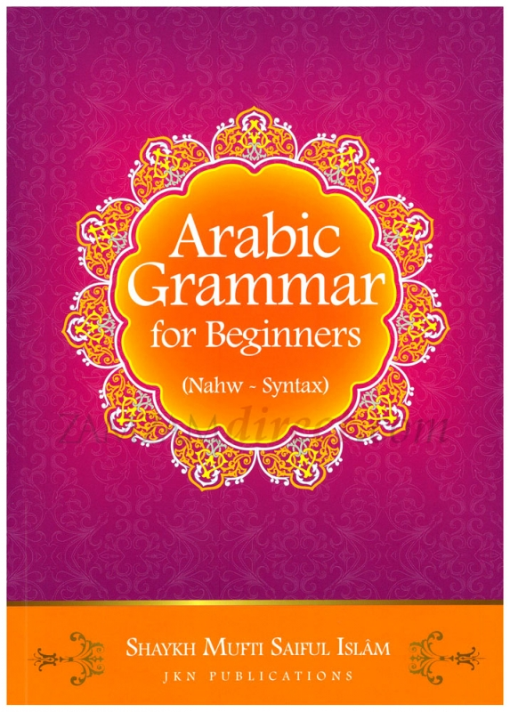 Arabic Grammar for Beginners (Nawh - Syntax) - Shaykh Mufti Saiful Islam (PB)