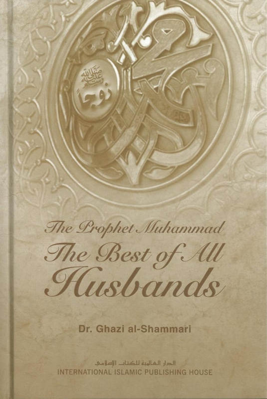 The Prophet Muhammad: The Best of All Husbands (Hardback)