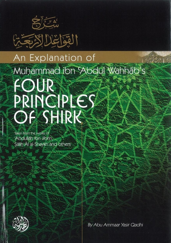 An Explanation Of Muhammad Ibn Abdul Wahhab's Four Principles Of Shirk