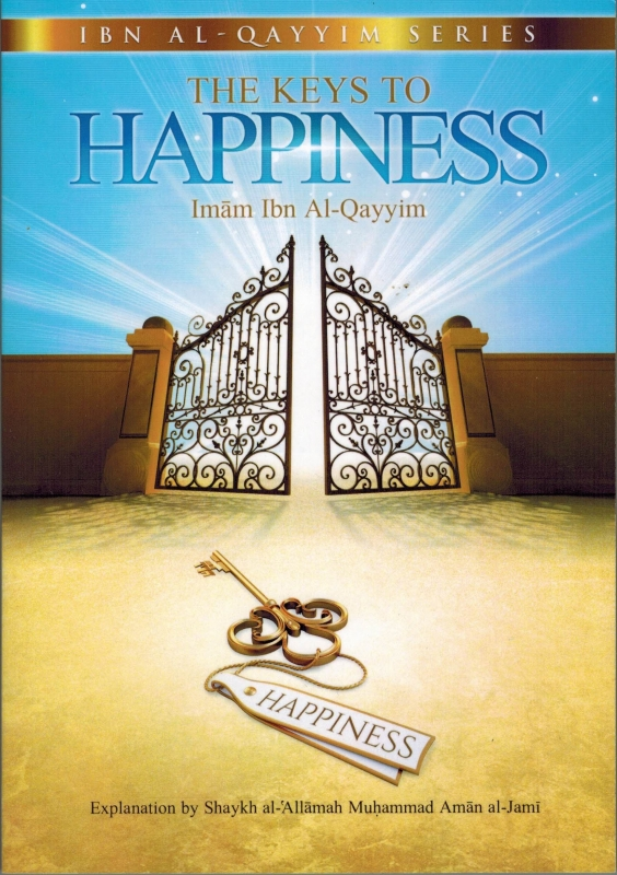 The Keys to Happiness By Imam Ibn Al-qayyim