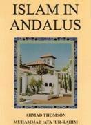Islam In Andalus - Ahmad Thomson & Mustafa Ata Ur-Rahim