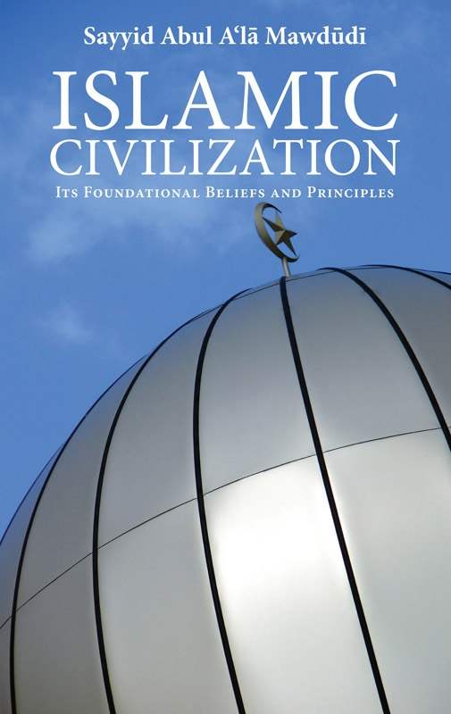 Islamic Civilization Its Foundational Beliefs And Principles