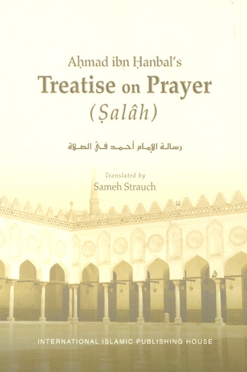 Imam Ahmad Ibn Hanbal's Treatise on Prayer (Salah)