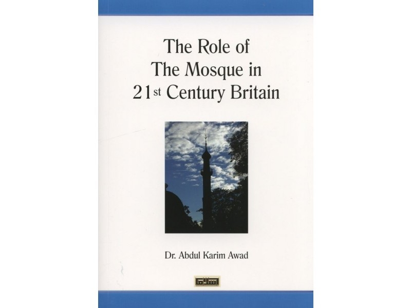 The Role of the Mosque in 21st Century Britain - by Dr Abdul Karim Awad