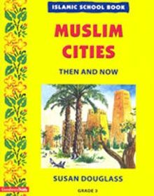 Islamic School Book Grade 3: Muslim Cities Then And Now
