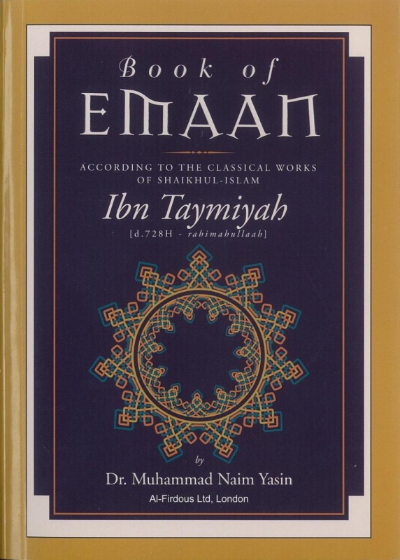 Book Of Emaan: According To The Classical Works Of Sheikh Ibn Taymiyah