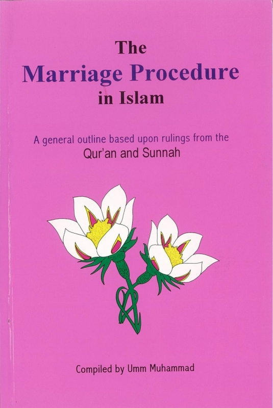 The Marriage Procedure In Islam (a General Outline Based Upon Rulings From The Qur'an And Sunnah)