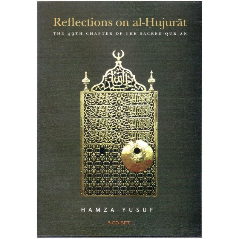 Reflections on al Hujurat: The 49th Chapter of the Quran (3 Cds) Sh. Hamza Yusuf