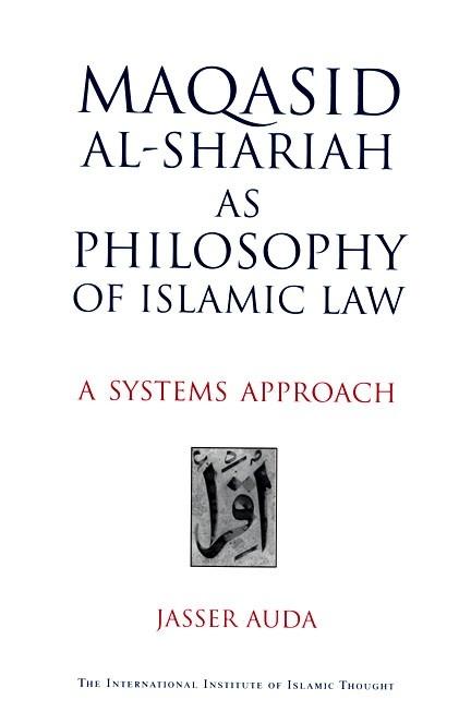Maqasid Al-Shariah As Philosophy Of Islamic Law : A Systems Approach