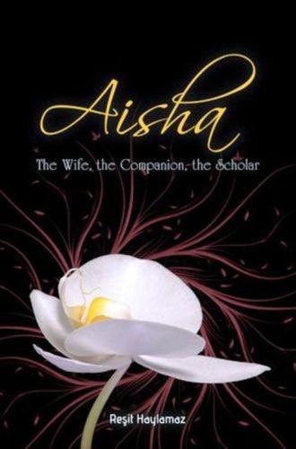 Aisha The Wife, The Companion, The Scholar