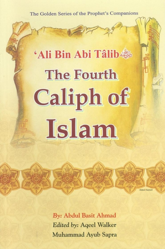 Ali Bin Abi Talib (R): The Fourth Caliph of Islam