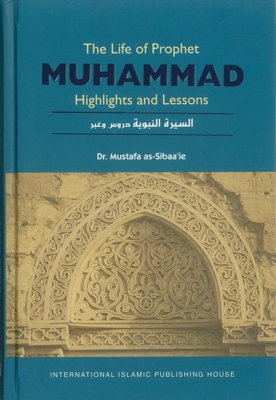 The Life of Prophet Muhammad: Highlights and Lessons (HB)