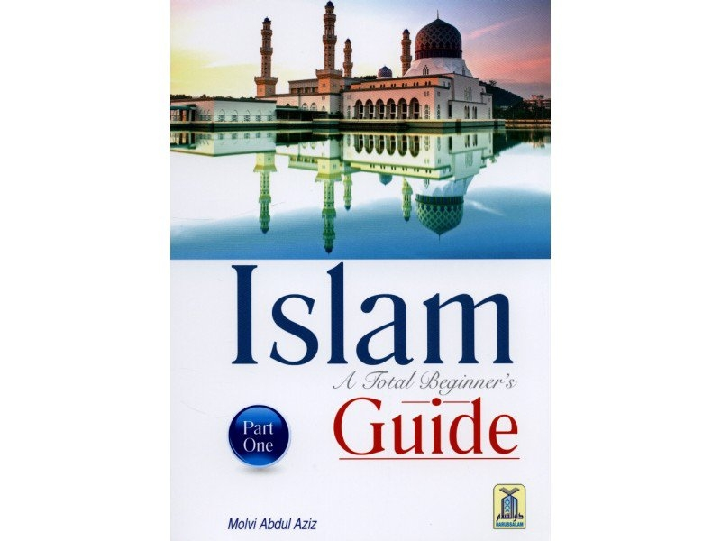 Islam a Total Beginners Guide Part 1 - Darussalam (PB)
