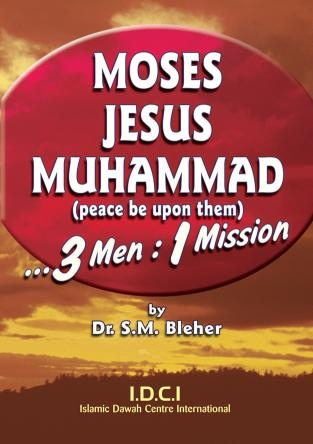 Moses, Jesus, Muhammad (P): 3 Men: 1 Mission