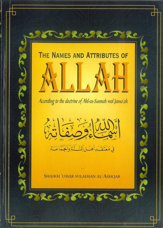 The Names and Attributes of Allah: According to the doctrine of Ahl-us-Sunnah wal Jama'ah