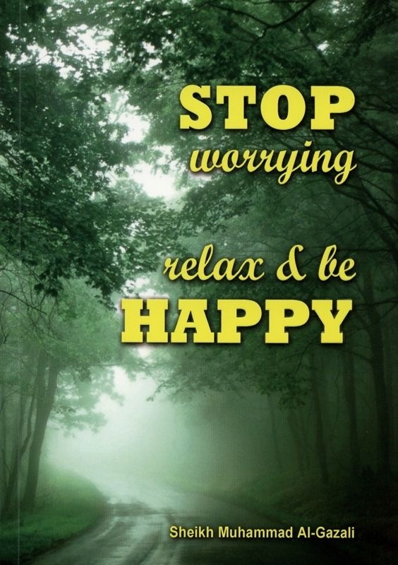 Stop Worrying Relax and be Happy - Sheikh Muhammad al Gazali (PB)