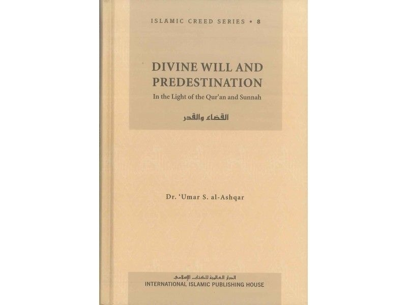 Divine Will and Predestination: Islamic Creed Series Book 4- (Hardback IIPH)