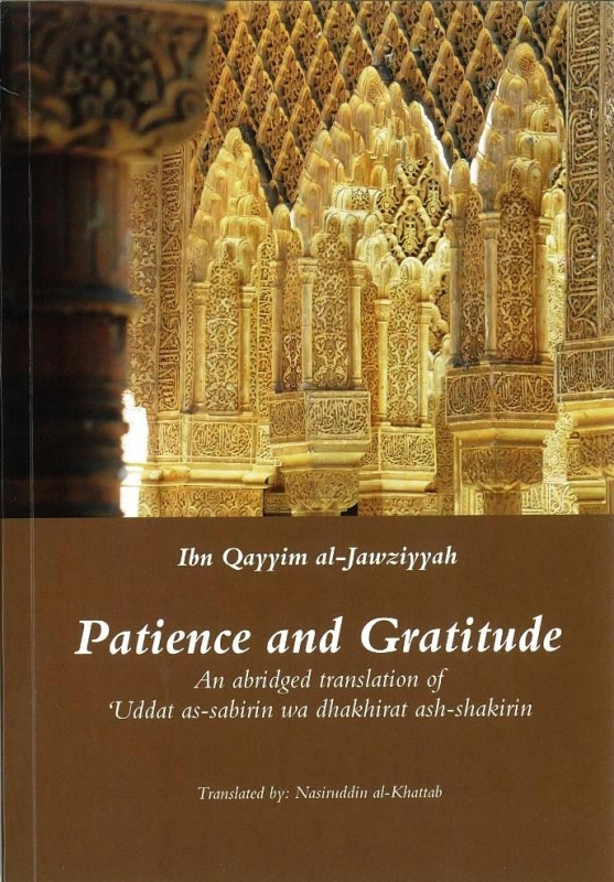 Patience And Gratitude : An Abridged Translation Of 'uddat As-sabirin Wa Dhkhirat Ash-shakirin