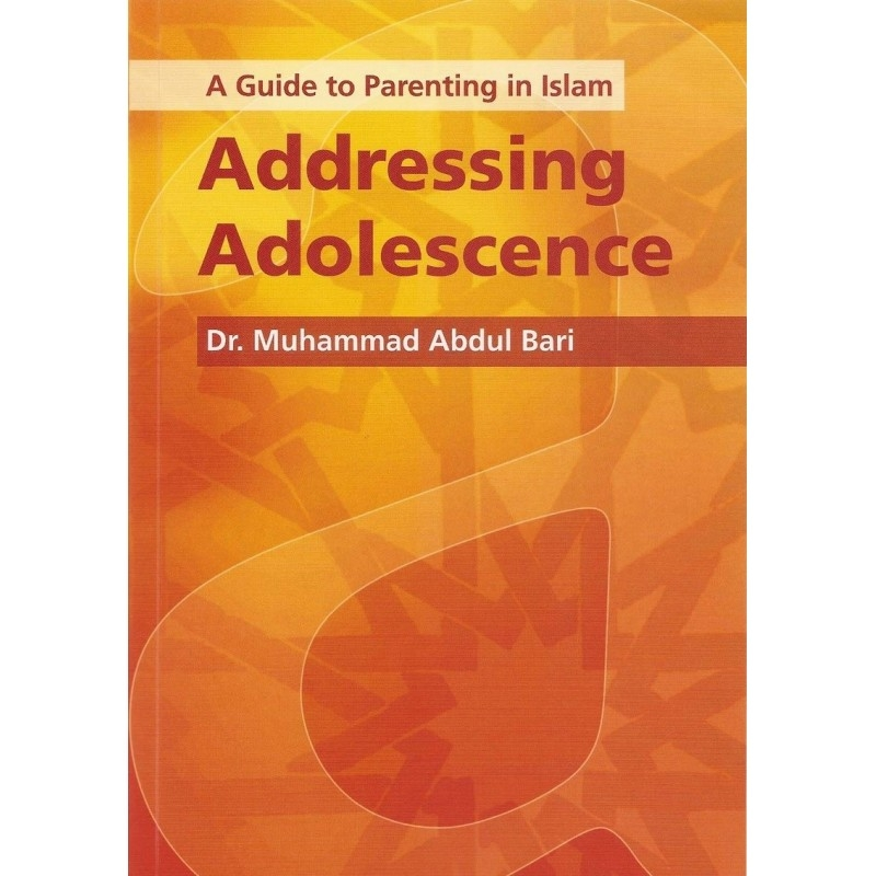 Addressing Adolescence : A Guide to Parenting in Islam (PB)