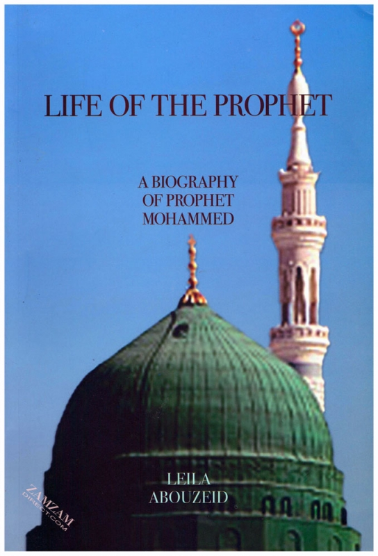 Life Of the Prophet A Biography Of Prophet Mohammed (SAW)