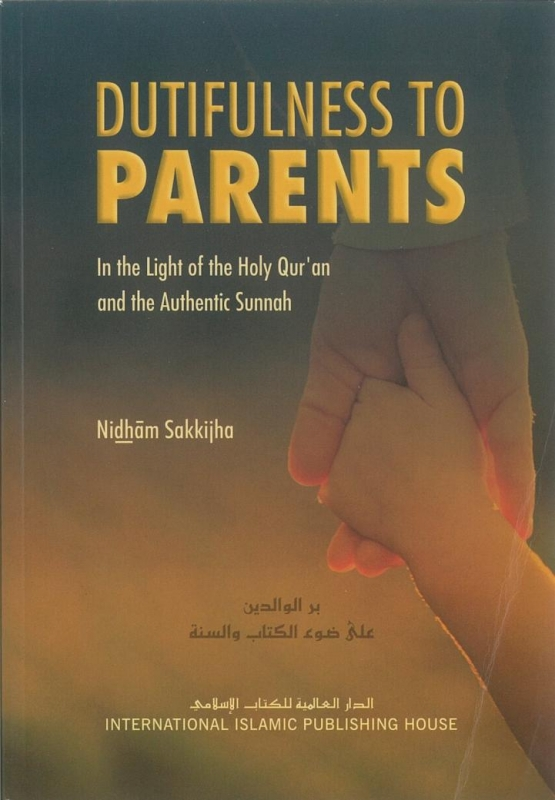 Dutifulness to Parents in the Light of the Holy Qur'an and Sunnah