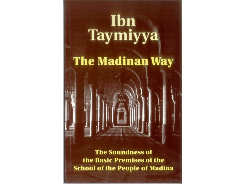 Ibn Taymiyya: The Madinan Way (Paperback)