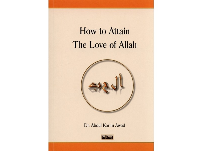 How to Attain The love of Allah - Dr Abdul Karim Awad (Paperback)