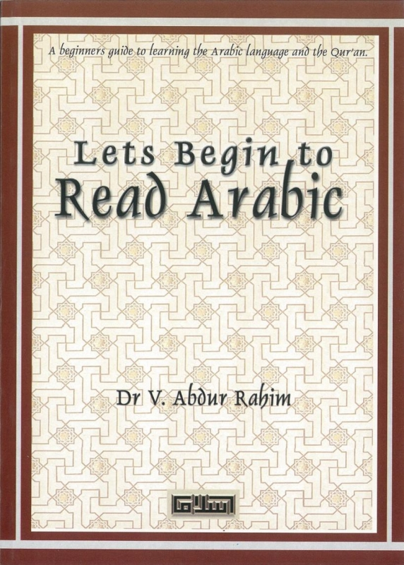 Let's Begin To Read Arabic : A Beginner's Guide To Learning The Arabic Language And The Qur'an
