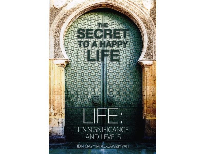 The Secret To A Happy Life - Ibn Qayyim al Jawziyyah